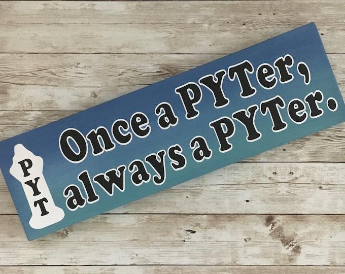 "Once a PYTer, always a PYTer sign   4.5 x 15""   Palace Youth Theatre Sign   Palace Youth Theatre Donation"