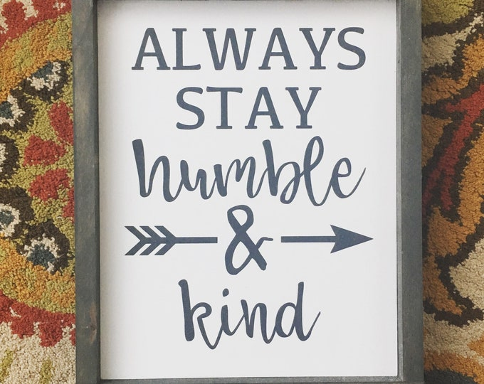 Always Stay Humble and Kind Painted Framed Wood Sign | Inspirational Decor | Nursery Sign | Teen Room Make Over | Dorm Decor | Grey Theme