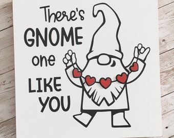 """There's GNOME one LIKE YOU wood sign with 3D heart feature 