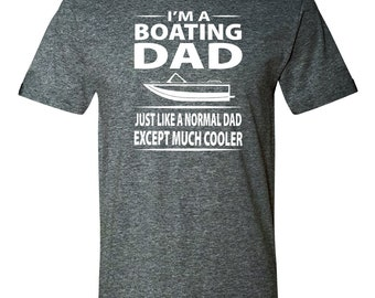 f0753129 I''m A Boating Dad Just Like A Normal Dad Except Much Cooler - Unisex Shirt  - Dad Shirt - Boating Dad Gift