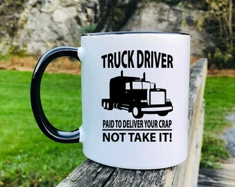 Truck Driver Paid To Deliver Your Crap Not Take It - Mug - Trucker Gift - Truck Driver Mug - Gifts For Truck Driver - Husband Gift