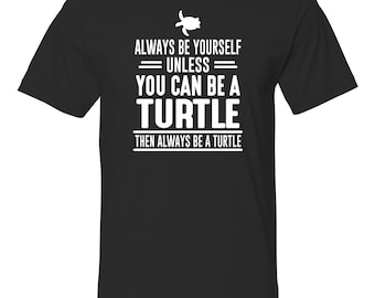 98e5034ae54f09 Always Be Yourself Unless You Can Be A Turtle Then Always Be A Turtle -  Unisex Shirt - Turtle Shirt - Turtle Gift