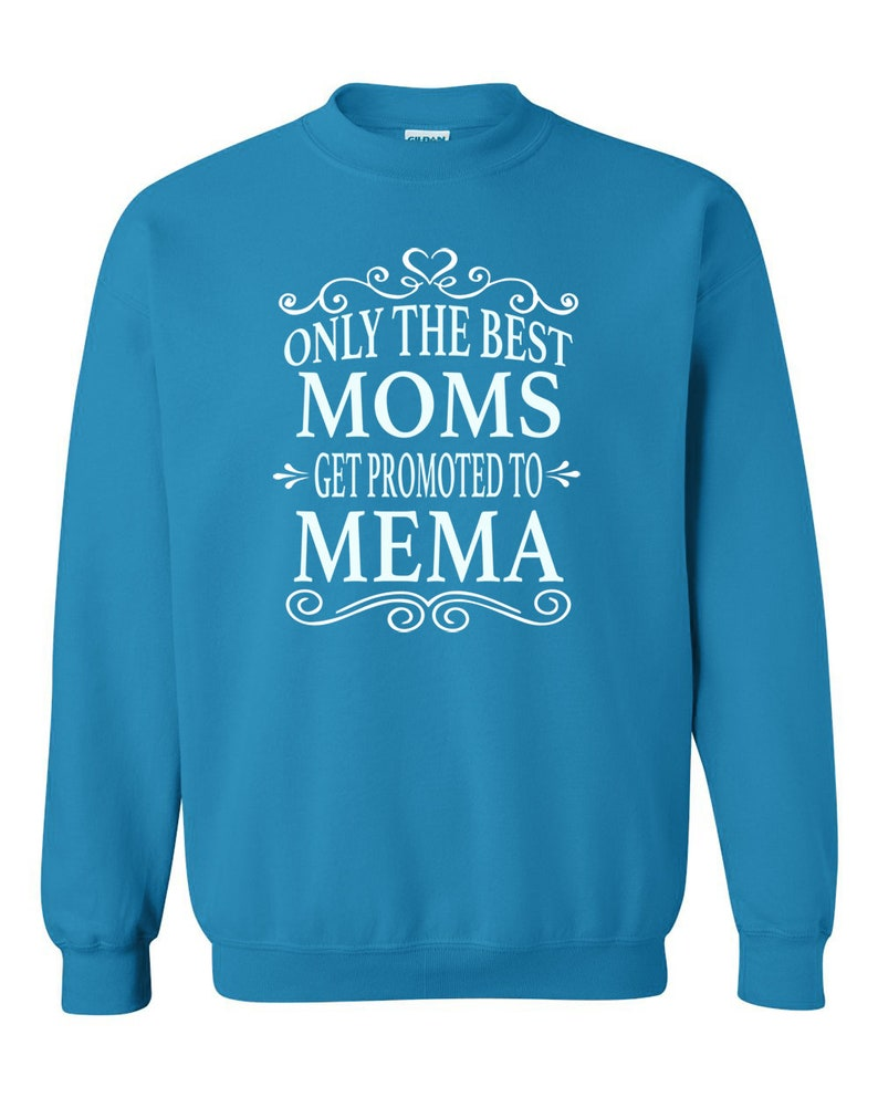 23239daa2ae5 Only The Best Moms Get Promoted To Mema Unisex Crewneck