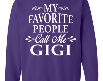 My Favorite People Call Me Gigi - Unisex Crewneck Sweatshirt - Gigi Gift PDIjhqdv