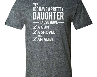 Yes... I Do Have A Pretty Daughter, I Also Have... - Unisex Shirt - Dad Shirt - Dad Gift - Dad Of A Daughter
