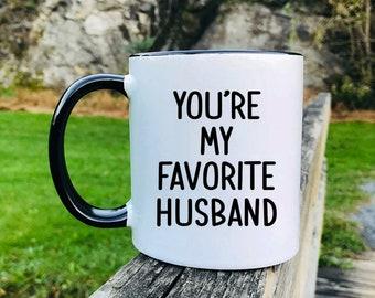 You Are My Favorite Husband - Father's Day Gifts - Husband Mug - Husband Gift