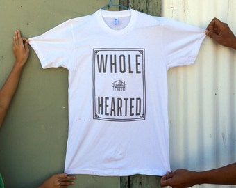 Whole Hearted screen printed T-shirt by Assembled In House
