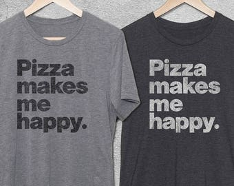 6ebc739ad Pizza Shirt, Pizza Makes Me Happy T-Shirt Womens & Mens Funny Tshirts -  Unisex Graphic Tee - gifts For Pizza Lovers - Pizza Tee - Burnout