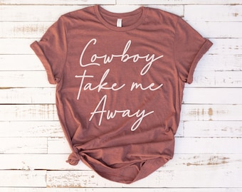 0e417b23d76 Cowboy Take Me Away Tee - Wild West Shirt - Western Quotes Shirt - Cowboys  and Boots