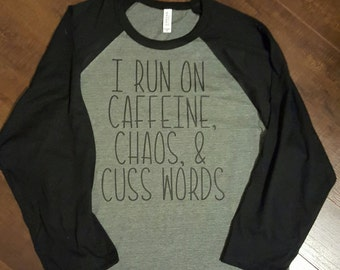 I run on Caffeine, Chaos, and Cuss Words womens Baseball Tee