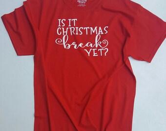 Is it Christmas Break yet?  Teacher/Student shirt....womens christmas shirt