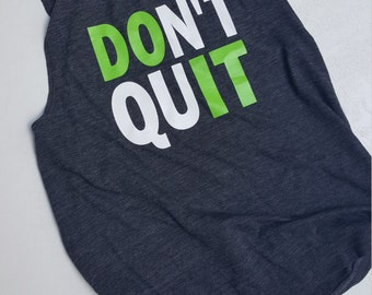 DON'T QUIT!!  workout/fitness/exercise/fitlife tank top.