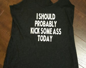 I should probably kick some ass today... workout/fitness/exercise/fun tank