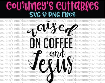 Raised on Coffee and Jesus SVG/png/Christian SVG/ Coffee SVG/ Coffee and Jesus Quote/ Jesus and Coffee