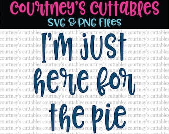 I'm Just Here For the Pie SVG and PNG File| Thanksgiving SVG | Fall Cut Files | Silhouette and Cricut Designs