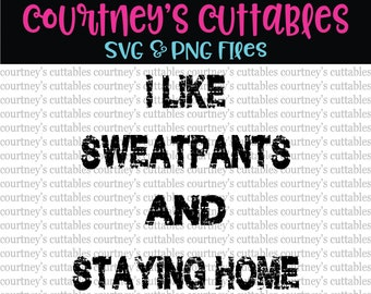 I like sweatpants and staying home SVG | Cut Files | Silhouette and Cricut Designs