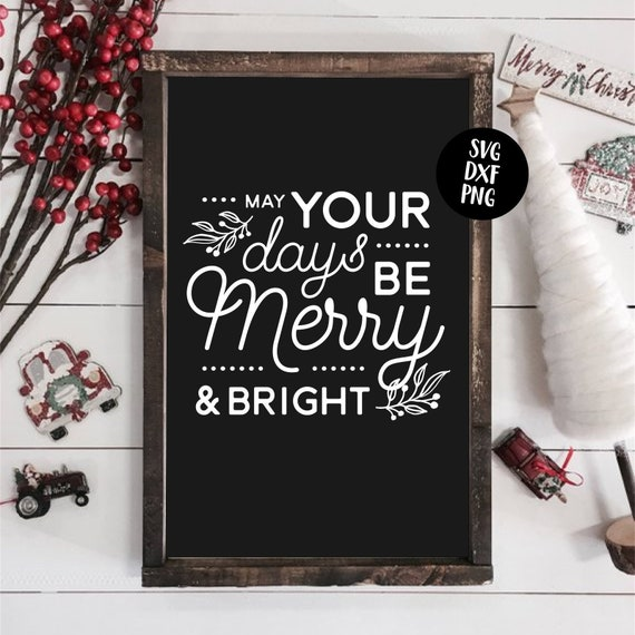 Instant Svg Dxf Png May Your Days Be Merry And Bright Svg Etsy