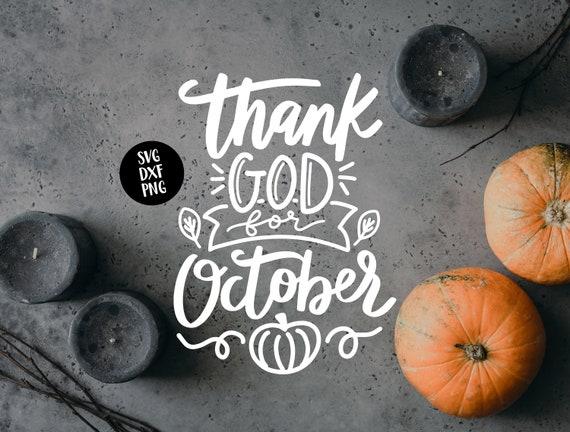 Instant Svg Dxf Png Thank God For October Svg Autumn Svg Etsy