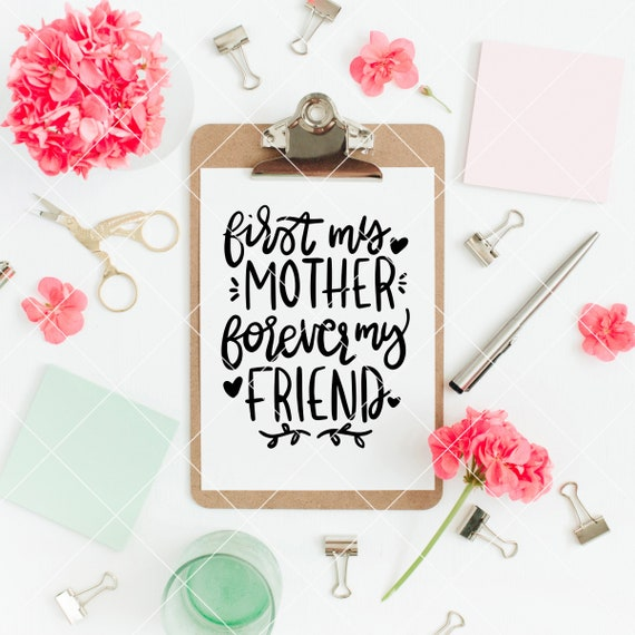Instant Svg Dxf Png First My Mother Forever My Friend Etsy