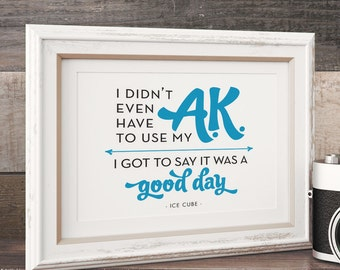 Printable Art // 8x10 // Hip-Hop Inspiration // Good Day Ice Cube Quote // Wall Decor // Instant Download // Typography // Digital File