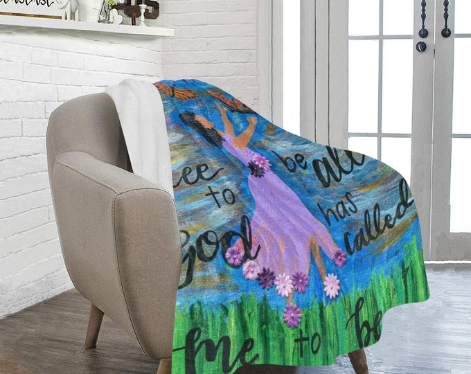 """Fleece Blanket Created from My Original Acrylic Painting """"Free to be all God has called me to be"""""""