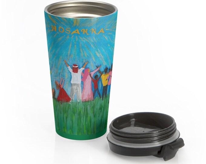 HOSANNA Stainless Steel Mug Created From My Original Acrylic Painting