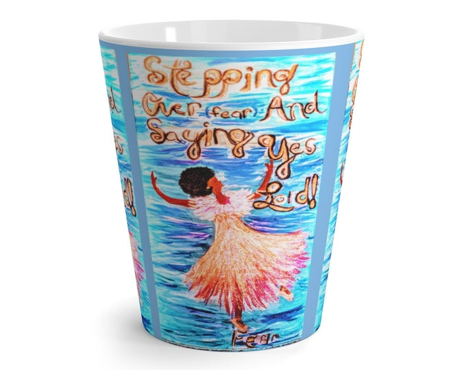 "Latte Mug ""Stepping over fear And saying YES, Lord"" Mug"