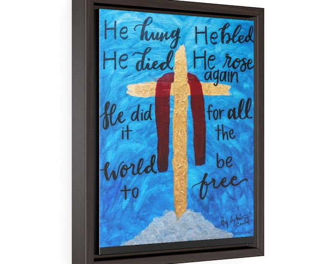 At The Cross He Hung He Bled He Died He Rose  Again He Did It  All For The World  To Be Free Vertical Framed Premium Gallery Wrap Canvas