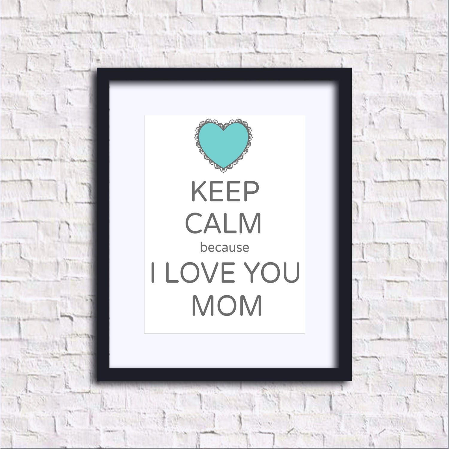 Keep Calm Because I Love You Mom Mothers Day 8x10 Etsy