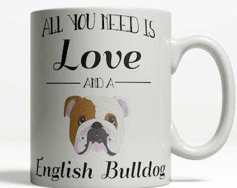 English Bulldog Mug   All You Need is Love and a English Bulldog   English Bulldog Gift   Bulldog Coffee Mug   Dog Lover Mug   Pet Mug 421