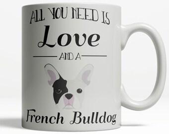 French Bulldog Mug   All You Need is Love and a French Bulldog   French Bulldog Gift   Bulldog Coffee Mug   Dog Lover Mug   Pet Mug 422
