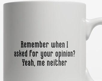 Your Opinion Mug   Grumpy Mug   Sarcastic Mug   Not Morning Person Mug   Gift    Funny Mug   Funny Coffee Mug Saying   11oz Ceramic D36