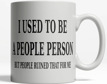 I Used to Be a People Person   Not Morning Person Mug   Gift for Him   Gift for Her   Funny Mug   Funny Coffee Mug Saying   11oz Ceramic 171