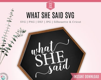 What She Said SVG file, dxf file, wood sign svg, t-shirt svg, Mom Funny Shirt, Svg File for Cricut, Silhouette cameo cut file, Stickers