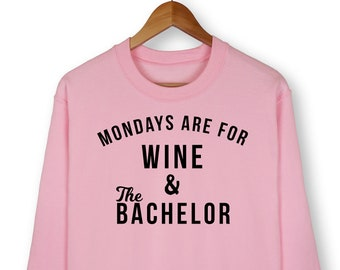 Mondays Are For Wine And The Bachelor Sweatshirt, The Bachelorette Tv Show, The Bachelor Shirt, Rose Ceremony, Accept This Rose, Wine Shirt