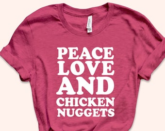 e55de5051 Peace Love And Chicken Nuggets Shirt, Funny Shirt, Food Shirt, Chicken  Nuggets, Graphic Tee, Food Lover Gift, Hungry Tee, Gym Shirt, Workout