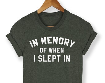In Memory Of When I Slept In Shirt - Funny Mom Shirt - Tumblr Shirt - Mom Shirt - Funny Shirt - Workaholic Shirt - Adulting Shirt