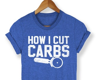How I Cut Carbs T-Shirt - Carbs Shirt - Funny Workout Shirt - Funny Pizza Shirt - Pizza Lover - Fitness Lover - Funny Fitness Shirt - Diet