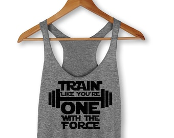 Train Like You Are One With The Force Tank - Workout Tank - Fitness Tank - Yoga Shirt - Crossfit Shirt - Funny Workout Tank Top - Fitness