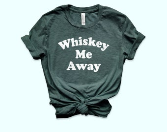 52979eaa1 Whiskey Me Away Shirt, Whiskey Shirt, Drinking Tee, Country Music, Unisex  Tee, Retro, Festival Shirt, Party Tee, Graphic Tee, Whiskey Lover