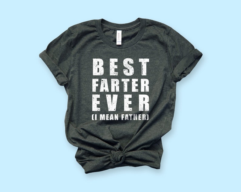 e5637cc6d Best Farter Ever Shirt Father's Day Shirt Funny Dad | Etsy