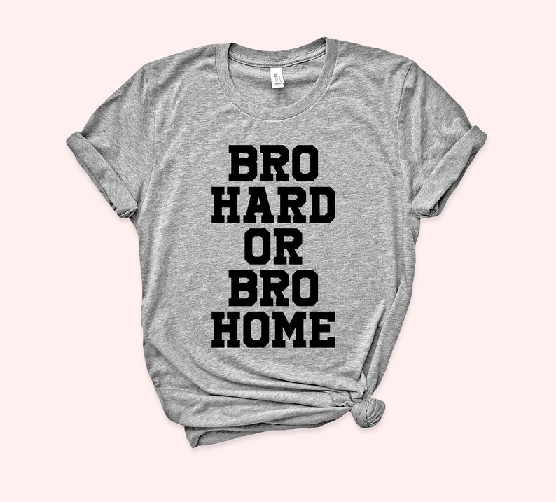4514caeac Bro Hard Or Bro Home Shirt Bro Shirt Funny Shirt Gift For | Etsy