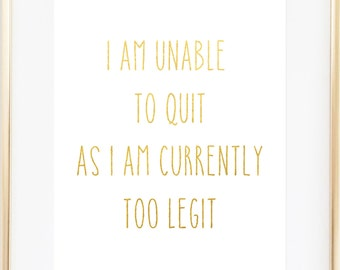 I Am Unable To Quit As I Am Currently Too Legit Printable / Too Legit to Quit Printable / Dorm Art / Dorm Printable / Instant Download