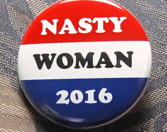NASTY WOMAN 2016 vote button pinback donald trump hillary clinton anti-trump
