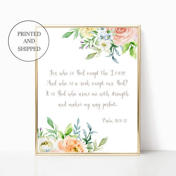 Psalm 18:31 -32 Print Floral Scripture Decor Christian Decor Wall Art Prints Set Framed Watercolor Floral 11x14 8x10 Printed Shipped Jesus
