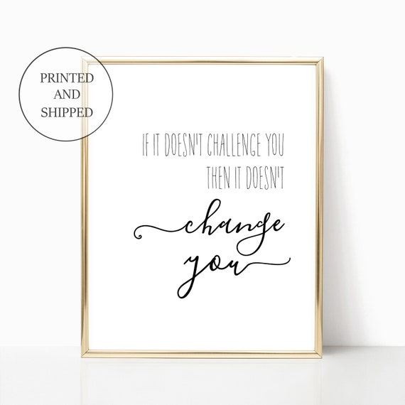 Office Decor Print Sign Wall Art Modern  Prints Signs 11 x 14 Printed Desk Sign Boss Gift Challenge You Change You Black White Quote Saying