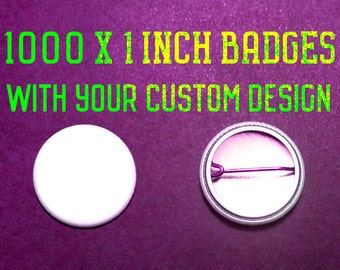 1000 x 1 Inch Custom Badges
