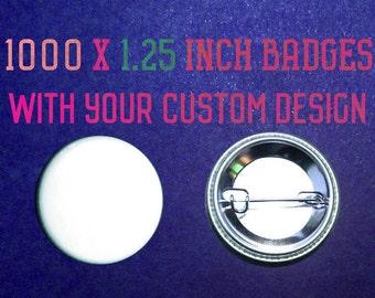 1000 x 1.25 Inch Custom Badges
