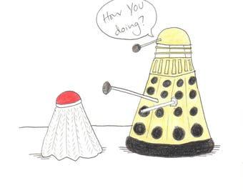 Print - 'How You doing?' Dalek