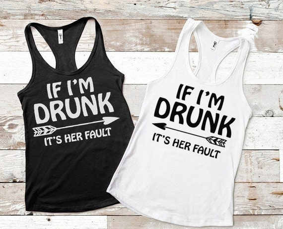 If I'm Drunk Its Her Fault | BFF Shirts | Day Drinking Shirts | Funny Drinking Shirts | If I'm Drink Its Her Fault Tee | Summer Tanks